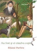 Au Fost Si Ei Cândva Copii - Sfântul Porfirie