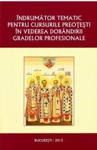 Îndrumător Tematic Pentru Cursurile Preoţeşti în Vederea Dobândirii Gradelor Profesionale