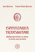 Ispititoarea Transilvanie. Multiperspectivitate și Adevăr în Istoria Unei Provincii