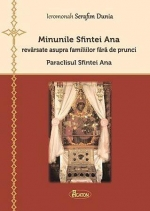 Minunile Sfintei Ana Revarsate Asupra Familiilor Fară De Prunci. Paraclisul Sfintei Ana