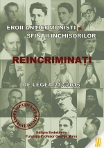 Eroii Anticomuniști și Sfinții închisorilor Reincriminați Prin Legea 217/2015