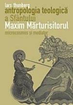 Antropologia Teologica A Sfantului Maxim Marturisitorul. Microcosmos Si Mediator