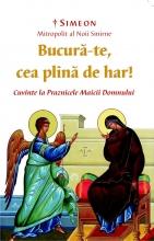 """""""bucură-te, Cea Plină De Har""""  Cuvinte La Praznicele Maicii Domnului"""