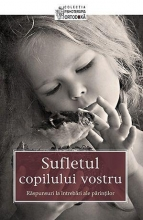 Sufletul Copilului Vostru. Răspunsuri La întrebări Ale Părinţilor