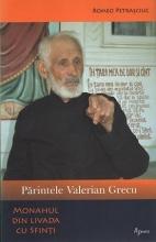 Părintele Valerian Grecu. Monahul Din Livada Cu Sfinţi