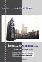 In Drum Spre Ierusalim Povestiri Duhovnicești Cu Monahi și Mireni Din Vremurile Noastre, Care Caută Mântuirea