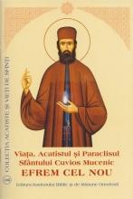 Viata, Acatistul Si Paraclisul Sf. Cuv. Mc. Efrem Cel Nou