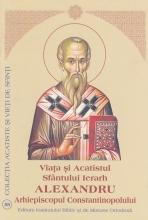 Viata Si Acatistul Sfantului Ierarh Alexandru Arhiepiscopul Constantinopolului