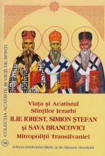 Viata Si Acatistul Sfiintilor Ierarhi Ilie Iorest, Simion Stefan Si Sava Brancovici