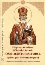 Viata Si Acatistul Sfantului Ierarh Iosif Marturisitorul Episcopul Maramuresului
