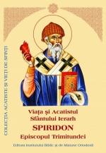 Viata Si Acatistul Sfantului Ierarh Spiridon Episcopul Trimitundei
