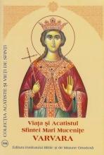Viata Si Acatistul Sfintei Mari Mucenite Varvara