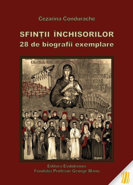 Sfinții Închisorilor. 28 De Biografii Exemplare