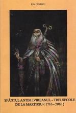 Sfântul Antim Ivireanul - Trei Secole De La Martiriu (1716-2016)