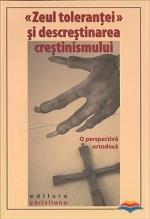 «zeul Tolerantei» Si Descrestinarea Crestinismului. O Perspectiva Ortodoxa