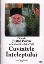 Cuvintele Inteleptului.parintele Justin Parvu De La Manastirea Petru Voda