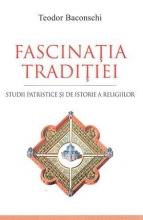 Fascinaţia Tradiţiei. Studii Patristice şi De Istorie A Religiilor