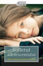 Sufletul Adolescentului. Ghid Antistres Pentru Părinţi