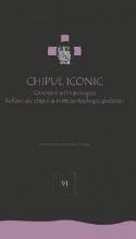 Chipul Iconic. Crochiuri Antropologice. Reflexii Ale Chipului Mistico-teologic Ghelasian. Vol. Vi