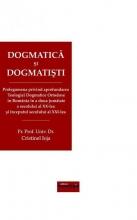 Dogmatică și Dogmatiști. Prolegomena Privind Aprofundarea Teologiei Dogmatice Ortodoxe în România...