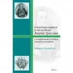 Ecleziologia Organica A Mitropolitului Andrei Saguna Si Fundamentele Ei Biblice, Canonice Si Moderne