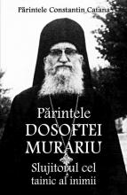 Părintele Dosoftei Murariu - Slujitorul Cel Tainic Al Inimii