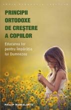 Principii Ortodoxe De Creştere A Copiilor. Educarea Lor Pentru Împărăția Lui Dumnezeu