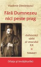 Fără Dumnezeu Nici Peste Prag Vol 1 – Duhovnici Sârbi Ai Veacului Xx