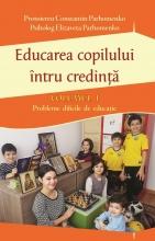 Educarea Copilului întru Credință Vol I. Probleme Dificile De Educație