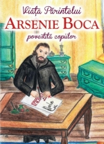 Viața Părintelui Arsenie Boca Povestită Copiilor