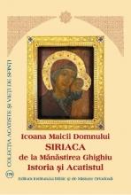 Icoana Maicii Domnului Siriaca De La Manastirea Ghighiu - Istoria Si Acatistul