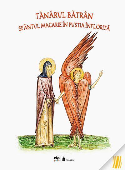 Tanărul Bătrân. Sfântul Macarie în Pustia înflorită