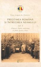 Preoţimea Română şi întregirea Neamului – Vol. 1 : Chipuri, Fapte, Suferinţe şi Pilde Pentru Viitor