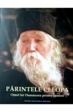 Parintele Cleopa. Omul Lui Dumnezeu Printre Oameni
