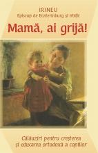 Mama, Ai Grija! Calauziri Pentru Cresterea Si Educarea Ortodoxa A Copiilor