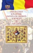 Uniţi în Cuget şi Simţiri: Unitatea De Credinţă şi De Neam: Studii şi Articole – Vol. 2