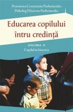Educarea Copilului întru Credință Vol Ii. Probleme Dificile De Educație