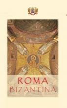 Roma Bizantină: Un Ghid Al Cetăţii Eterne