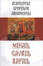 Acatistele Sfinţilor Arhangheli Mihail, Gavriil, Rafail