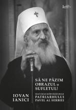 Să Ne Păzim Obrazul și Sufletul! Sfaturile și învățăturile Patriarhului Pavel Al Serbiei