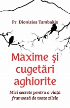 Maxime şi Cugetări Aghiorite.mici Secrete Pentru O Viaţă Frumoasă De Toate Zilele