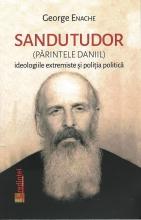 Sandu Tudor (părintele Daniil) - Ideologiile Extremiste şi Poliţia Politică