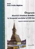 Ortopraxia Bisericii Orodoxe Romane La Inceputul Secolului Al Xxi- Lea. Aspecte Misionar- Pastorale