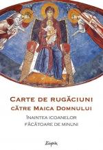 Carte De Rugăciuni Ce Se Citesc înaintea Icoanelor Făcătoare De Minuni Ale Maicii Domnului