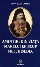 Amintiri Din Viața Marelui Episcop Melchisedec