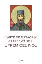 Carte De Rugăciuni Către Sfântul Efrem Cel Nou