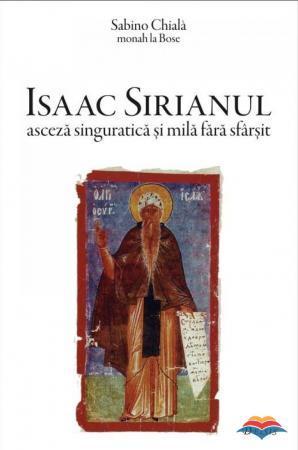 Isaac Sirianul - Asceza Singuratică şi Mila Fără Sfârşit