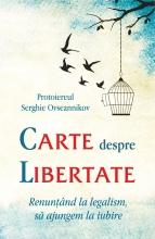 Carte Despre Libertate. Renunțând La Legalism, Să Ajungem La Iubire