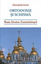 Ortodoxie și Schismă. Rusia, Ucraina, Constantinopol