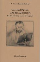 Cuviosul Părinte Gavriil Miholca, Evocări, Amintiri şi Cuvinte De învăţătură